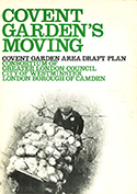 Covent Garden's Moving — The draft plan drawn up by the consortium of local authorities following the decision to move the wholesale market out if Covent Garden.